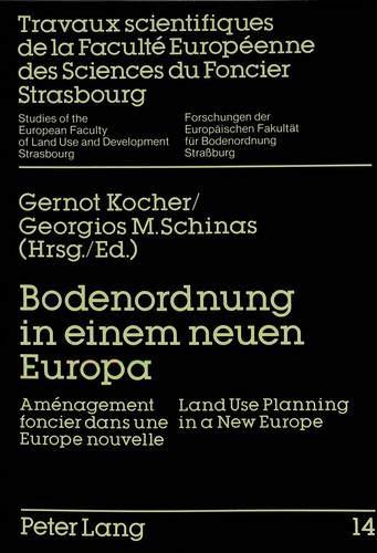 Bodenordnung in einem neuen Europa: Aménagement foncier dans une Europe nouvelle-Land Use Planning in a New Europe (Forschungen der Europäischen Fakultät für Bodenordnung, Straßburg, Band 14)
