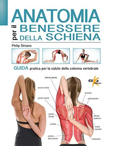 Anatomia per il benessere della schiena. Guida pratica per la salute della colonna vertebrale. Ediz. a colori