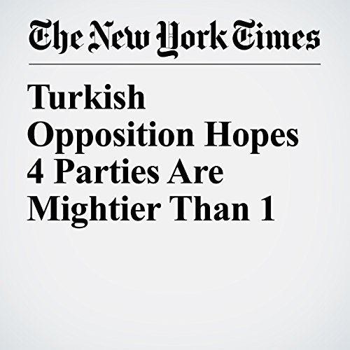Turkish Opposition Hopes 4 Parties Are Mightier Than 1 copertina
