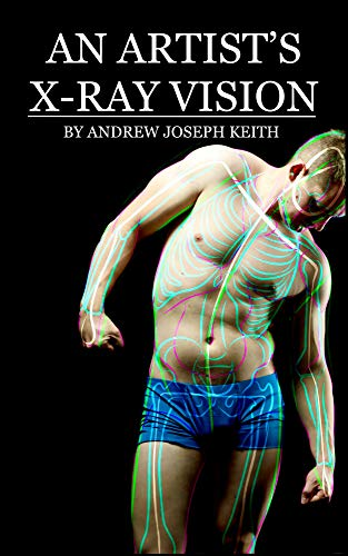 An Artist's X-Ray Vision: The Male Figure (English Edition)