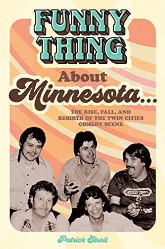 Funny Thing About Minnesota...: The Rise, Fall, and Rebirth...