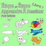 Étape par Étape Apprendre À Dessiner Pour Enfants Livre 1 - Des images simples, imiter selon les instructions, pour les débutants et les enfants