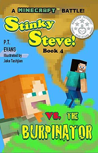 Stinky Steve: Book Four - A Minecraft Battle: Minecraft Steve Meets the Burpinator