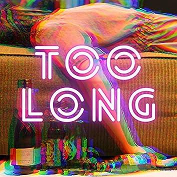 Too Long