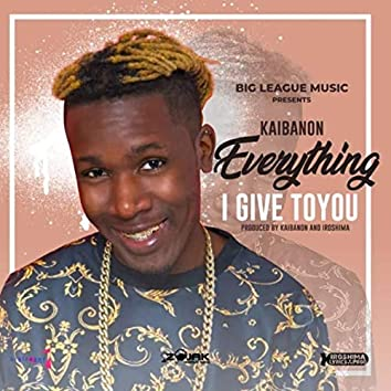 Every Thing I Give To You