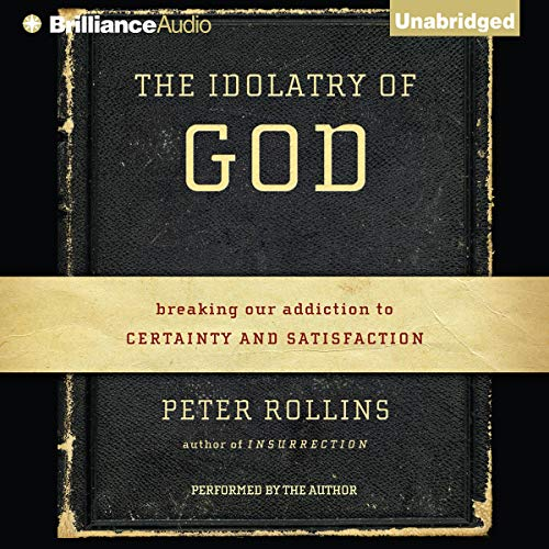 The Idolatry of God Audiobook By Peter Rollins cover art