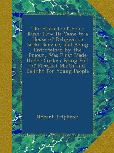 The Historie of Frier Rush: How He Came to a House of...