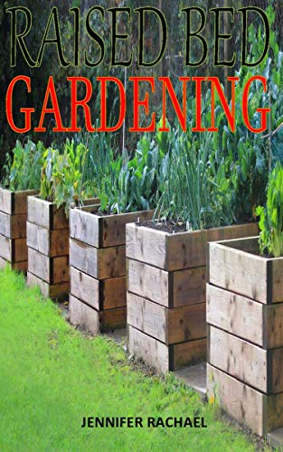 RAISED BED GARDENING: Discover the complete guides on everything you need to know about raised bed gardening (English Edition)