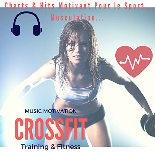 Music Motivation Crossfit Training & Fitness (Charts & Hits Motivant Pour Le Sport, Musculation...)