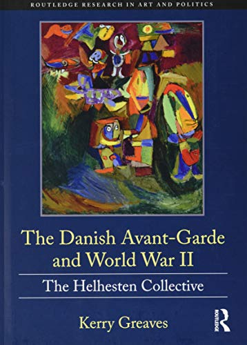 Compare Textbook Prices for The Danish Avant-Garde and World War II: The Helhesten Collective Routledge Research in Art and Politics 1 Edition ISBN 9781138605893 by Greaves, Kerry