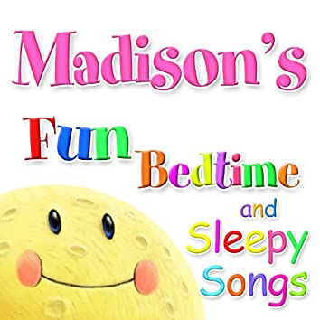 Fun Bedtimes and Sleepy Songs For Madison