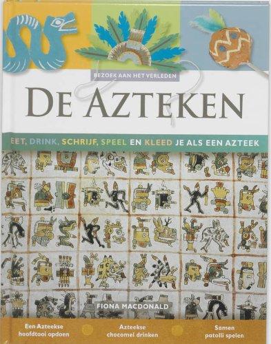 De Azteken: eet, drink, schrijf, speel en kleed je als een Aztheek