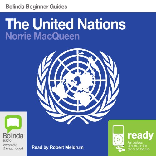 The United Nations: Bolinda Beginner Guides                   By:                                                                                                                                 Norrie MacQueen                               Narrated by:                                                                                                                                 Robert Meldrum                      Length: 6 hrs and 25 mins     2 ratings     Overall 5.0