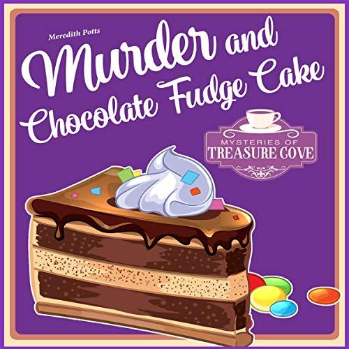 Murder and Chocolate Fudge Cake: Mysteries of Treasure Cove, Book 1