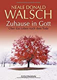 Zuhause in Gott: Über das Leben nach dem Tode - Neale Donald Walsch