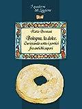 Bologna la dolce. Curiosando sotto i portici tra antichi sapori: (I Quaderni del Loggione - Damster) (Damster - Quaderni del Loggione, cultura enogastronomica) (Italian Edition)
