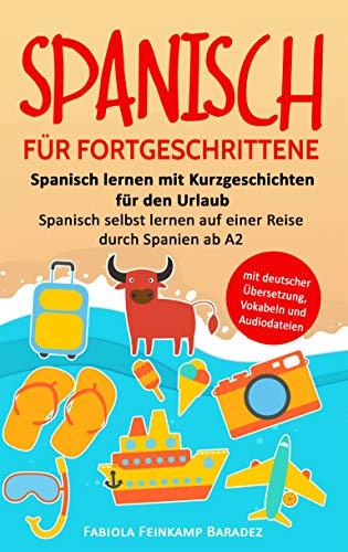 Spanisch für Fortgeschrittene: Spanisch lernen mit Kurzgeschichten für den Urlaub - Spanisch selbst lernen auf einer Reise durch Spanien ab A2 (mit deutscher Übersetzung, Vokabeln und Audiodateien)