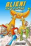 Alieni senza glutine: Una storia di fantascienza divertente dove gli alieni attuano la loro invasione galattica! (Libri e Ebook di Fantascienza Vol. 1)