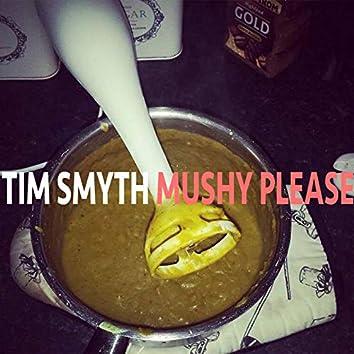 Mushy Please