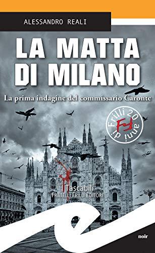 La matta di Milano: La prima indagine del commissario Caronte