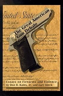 The Great American Gun Debate y 1st printing edition by Kates, Don B., Kleck, Gary, Boen, James R., Lattimer, John K (1997) Paperback