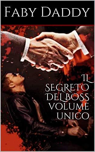 IL SEGRETO DEL BOSS volume unico (Mafia Romance saga Vol. 7) di [Faby Daddy]