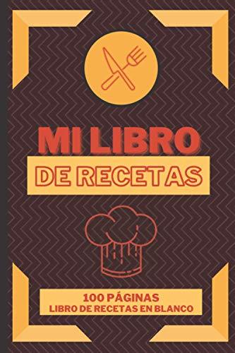 Mi Libro de Recetas - 100 Páginas Libro de Recetas en Blanco: Libreta recetario para apuntar las recetas familiares y platos deliciosos o crear tus ... adultos Cuaderno A5 para anotar Mis recetas