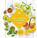 Jus, smoothies et mocktails 100 recettes fraîcheur - 100 recettes fraîcheur