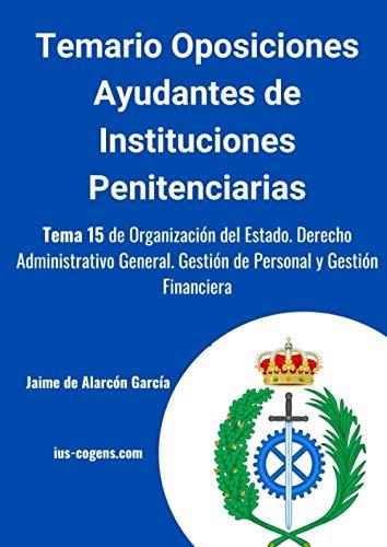 Temario de oposiciones Ayudante de Instituciones Penitenciarias: Tema 15 de Organización del Estado. Derecho Administrativo General. Gestión de ... Ayudante de Instituciones Penitenciarias)