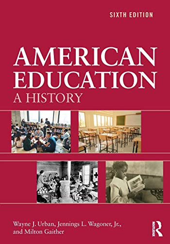 Compare Textbook Prices for American Education: A History 6 Edition ISBN 9781138387577 by Urban, Wayne J.,Wagoner  Jr., Jennings L.,Gaither, Milton