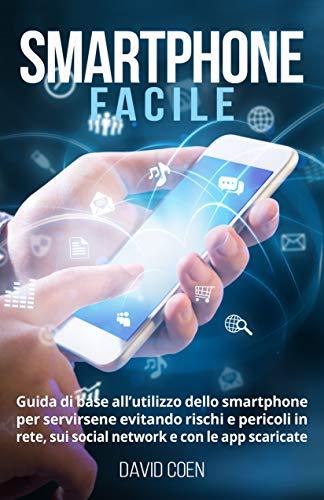 Smartphone facile: Guida di base allutilizzo dello smartphone per ...
