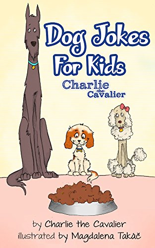 Dog Joke Book by Charlie the Cavalier: (FREE Puppet Download Included!): Hilarious Jokes (Best Clean Joke Books for Kids) (Charlie the Cavalier Best Joke ... the Cavalier Joke Books 3) (English Edition)