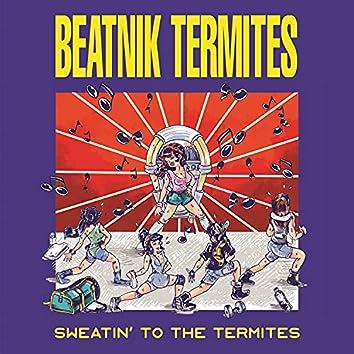 Sweatin' To The Termites