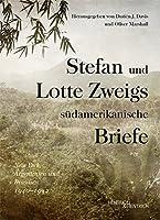 Stefan und Lotte Zweigs suedamerikanische Briefe: New York, Argentinien und Brasilien 1940-1942