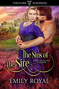 The Sins of the Sire: Dark Highland Passions, #1 by [Emily Royal]