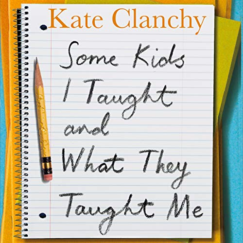 Some Kids I Taught And What They Taught Me audiobook cover art