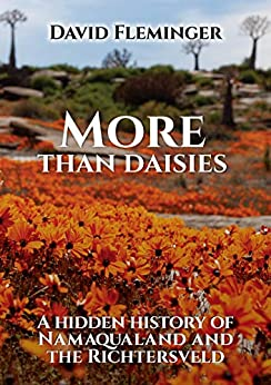 More Than Daisies: A Hidden History of Namaqualand and the Richtersveld (Hidden Histories Book 2) by [David Fleminger]