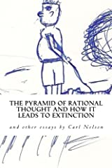 The Pyramid of Rational Thought and How it Leads to Extinction: and other Essays by Carl Nelson Paperback