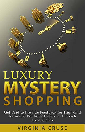 Luxury Mystery Shopping - Updated for 2017: Get Paid to Shop High-End Retailers, Boutique Hotels & Lavish Experiences (English Edition)