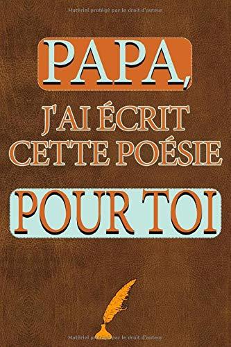 Papa, j'ai écrit cette poésie pour toi: Livre à compléter pour faire un cadeau pour la fête des pères - Carnet de notes/notebook - journal intime