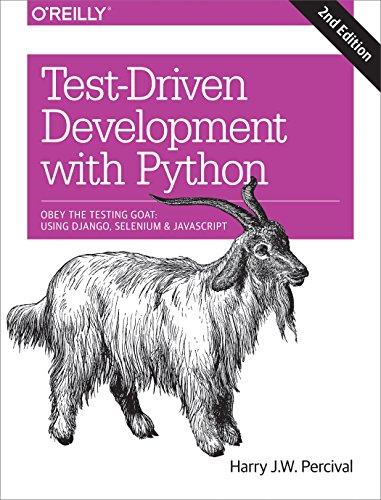 Test-Driven Development with Python: Obey the Testing Goat: Using Django, Selenium, and JavaScript (English Edition)