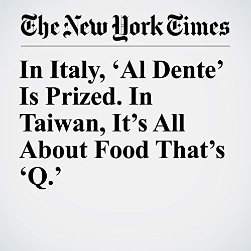 In Italy, 'Al Dente' Is Prized. In Taiwan, It's All About Food That's 'Q.' copertina