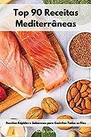 Top 90 Receitas Mediterrânicas: Receitas Rápidas e Saborosas para Cozinhar Todos os Dias. Mediterranean Recipes (Portuguese Edition)
