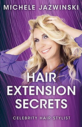 Hair Extension Secrets: Celebrity Hair Stylist (English Edition)