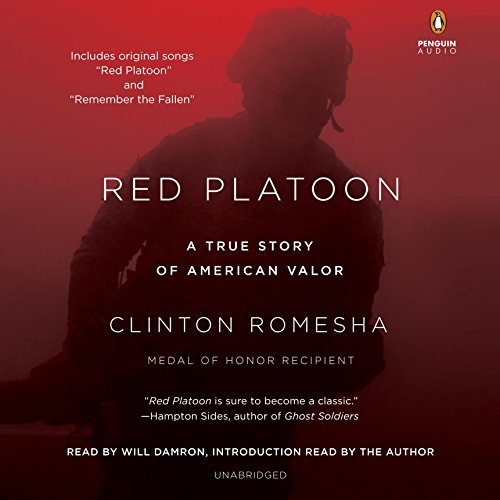 Red Platoon     A True Story of American Valor              Written by:                                                                                                                                 Clinton Romesha                               Narrated by:                                                                                                                                 Will Damron,                                                                                        Clinton Romesha                      Length: 12 hrs and 28 mins     9 ratings     Overall 5.0