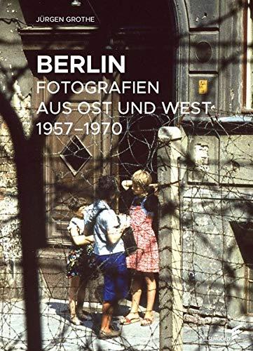 Berlin: Fotografien aus Ost und West 1957–1970