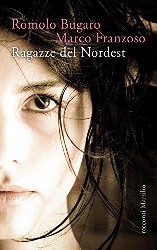 Ragazze del Nordest (Romanzi e racconti)