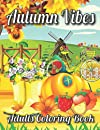 Autumn Vibes Adults Coloring Book: Awesome Autumn Coloring Book Featuring Relaxing Flowers, Cute Farm Animals, Halloween Pumpkins And More