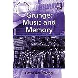 Grunge: Music and Memory: Music and Memory (Ashgate Popular and Folk Music Series) (English Edition)