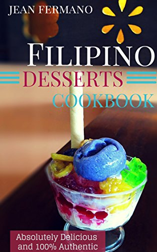 Filipino Desserts Cookbook. Absolutely Delicious and 100% Authentic. Jean's Recipes. (English Edition)